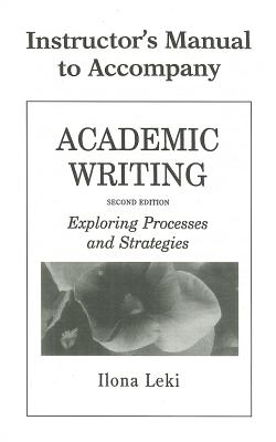 Academic Writing Instructor's Manual: Exploring Processes and Strategies 2nd Edition, Ilona Leki  (Author)