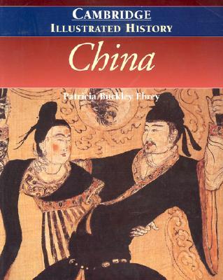 The Cambridge Illustrated History of China, Patricia Buckley Ebrey