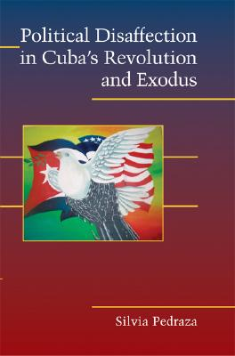 Political Disaffection in Cuba's Revolution and Exodus (Cambridge Studies in Contentious Politics), Pedraza, Silvia