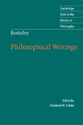 Berkeley: Philosophical Writings (Cambridge Texts in the History of Philosophy), Clarke, Desmond M.
