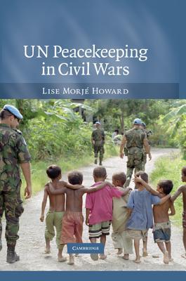 UN Peacekeeping in Civil Wars, Howard, Lise Morj�