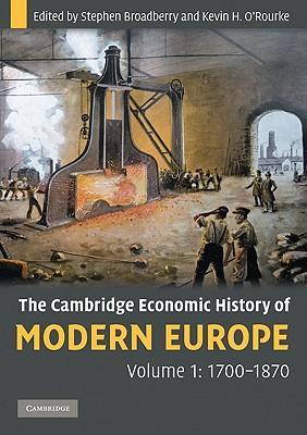 The Cambridge Economic History of Modern Europe: Volume 1, 1700-1870, Broadberry, Stephen; O'Rourke, Kevin H.