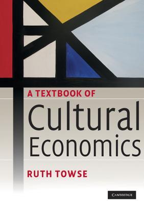A Textbook of Cultural Economics, Towse, Ruth
