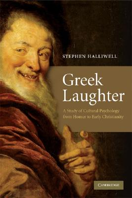 Greek Laughter: A Study of Cultural Psychology from Homer to Early Christianity, Halliwell, Stephen