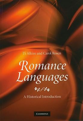 Romance Languages: A Historical Introduction, Alkire, Ti; Rosen, Carol