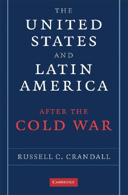 The United States and Latin America after the Cold War, Crandall, Russell