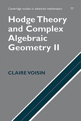 Hodge Theory and Complex Algebraic Geometry II: Volume 2 (Cambridge Studies in Advanced Mathematics) (v. 2), Voisin, Claire