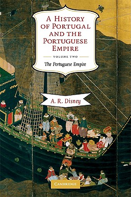 A History of Portugal and the Portuguese Empire, Vol. 2: From Beginnings to 1807: The Portuguese Empire (Volume 2), Disney, A. R.