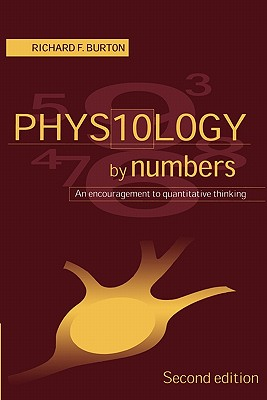 Physiology by Numbers: An Encouragement to Quantitative Thinking, Burton, Richard F.