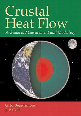 Crustal Heat Flow: A Guide to Measurement and Modelling, Beardsmore, G. R.; Cull, J. P.