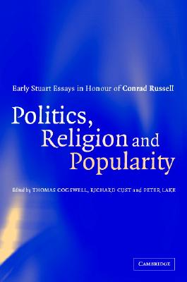 Image for Politics, Religion and Popularity in Early Stuart Britain: Essays in Honour of Conrad Russell