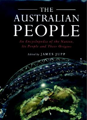The Australian People: An Encyclopedia of the Nation, its People and their Origins, James Jupp, ed.