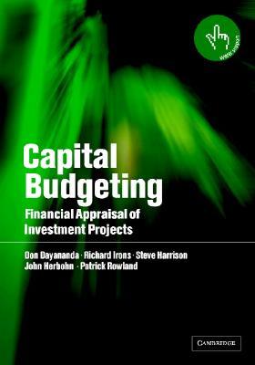 Capital Budgeting: Financial Appraisal of Investment Projects, Dayananda, Don; Irons, Richard; Harrison, Steve; Herbohn, John; Rowland, Patrick