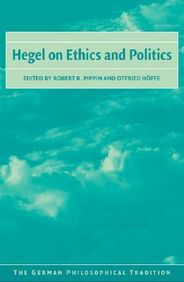Image for Hegel on Ethics and Politics (The German Philosophical Tradition)