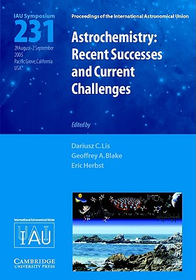 Image for Astrochemistry: Recent Successes And Current Challenges: Proceedings of the 231st Symosium of the International Astronomical Union Held in Pacific ... Astronomical Union Symposia and Colloquia)