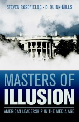 Image for Masters of Illusion: American Leadership in the Media Age