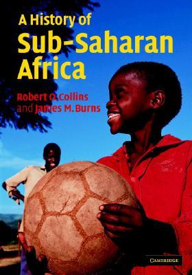 A History of Sub-Saharan Africa, Collins, Robert O.; Burns, James M.