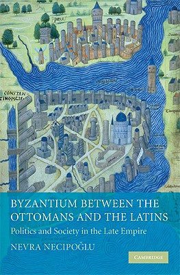 Image for Byzantium between the Ottomans and the Latins: Politics and Society in the Late Empire