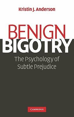 Image for Benign Bigotry: The Psychology of Subtle Prejudice