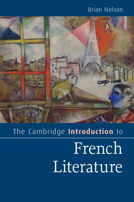 The Cambridge Introduction to French Literature (Cambridge Introductions to Literature), Nelson, Brian