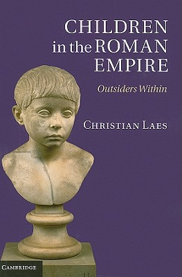 Children in the Roman Empire: Outsiders Within, Laes, Christian