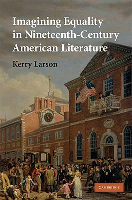 Imagining Equality in Nineteenth-Century American Literature (Cambridge Studies in American Literature and Culture), Larson, Kerry
