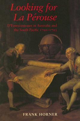 Image for Looking for La Perouse: D'Entrecasteaux in Australia and the South Pacific 1792-1793