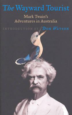 Image for The Wayward Tourist: Mark Twain's Adventures in Australia