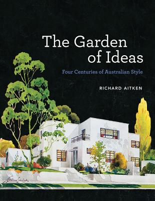 Image for The Garden of Ideas: Four Centuries of Australian Style