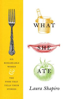 Image for What She Ate: Six Remarkable Women and the Food That Tells Their Stories
