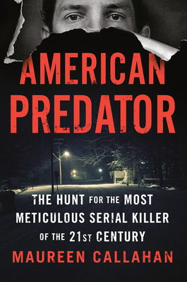 Image for American Predator: The Hunt for the Most Meticulous Serial Killer of the 21st Century