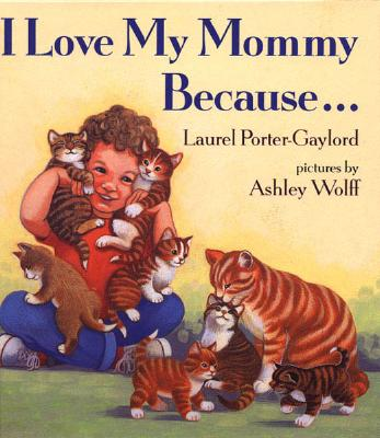 I Love My Mommy Because--, LAUREL PORTER-GAYLORD, ASHLEY WOLFF