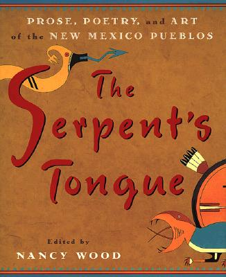 Image for The Serpent's Tongue: Prose, Poetry, and Art of the New Mexican Pueblos