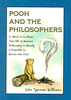 Image for Pooh and the Philosophers : In Which It Is Shown That All of Western Philosophy Is Merely a Preamble to Winnie-The-Pooh