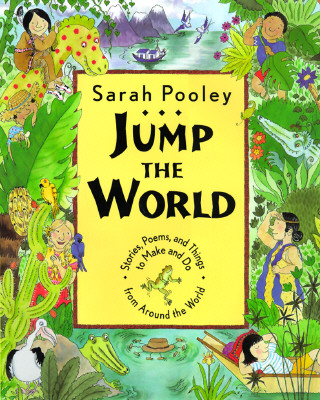 Jump the World: Stories, Poems and Things to Make and Do from Around the World