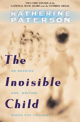 Image for The Invisible Child: On Reading and Writing Books for Children