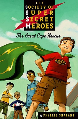 The Great Cape Rescue (The Society of Super Secret Heroes, Book 1), Shalant, Phyllis