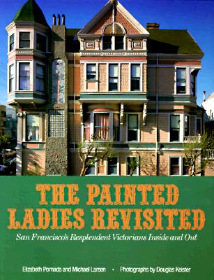 Image for Painted Ladies Revisited: San Francisco's Resplendent Victorians Inside and Out