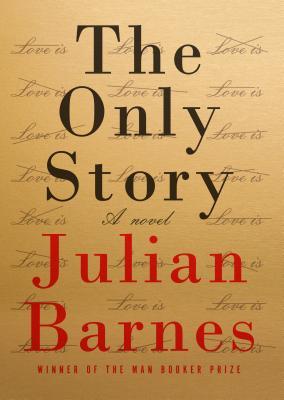 The Only Story: A novel, Julian Barnes