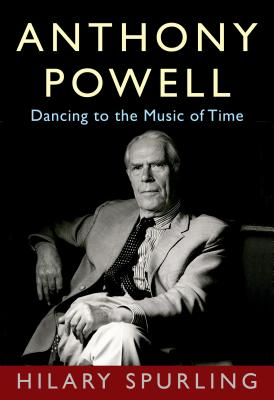 Anthony Powell: Dancing to the Music of Time, Hilary Spurling
