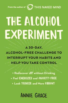 Image for The Alcohol Experiment: A 30-day, Alcohol-Free Challenge to Interrupt Your Habits and Help You Take Control