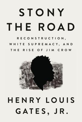 Image for Stony the Road: Reconstruction, White Supremacy, and the Rise of Jim Crow