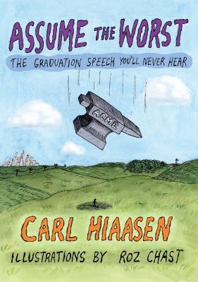Assume the Worst: The Graduation Speech You'll Never Hear, Hiaasen, Carl