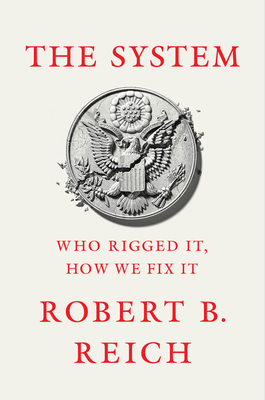 Image for The System: Who Rigged It, How We Fix It