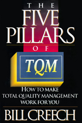 Image for The Five Pillars of TQM: How to Make Total Quality Management Work for You