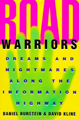 Road Warriors: Dreams and Nightmares Along the Information Highway, Burstein, Daniel & Kline, David