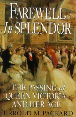 Image for Farewell in Splendor: 9The Passing of Queen Victoria and Her Age