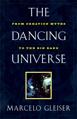 The Dancing Universe: From Creation Myths to the Big Bang, Gleiser, Marcelo