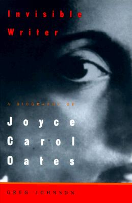 Image for Invisible Writer: A Biography of Joyce Carol Oates