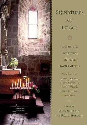 Image for Signatures of Grace: Catholic Writers on the Sacraments
